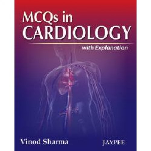 MCQS IN CARDIOLOGY WITH EXPLANATION -Sharma Vinod