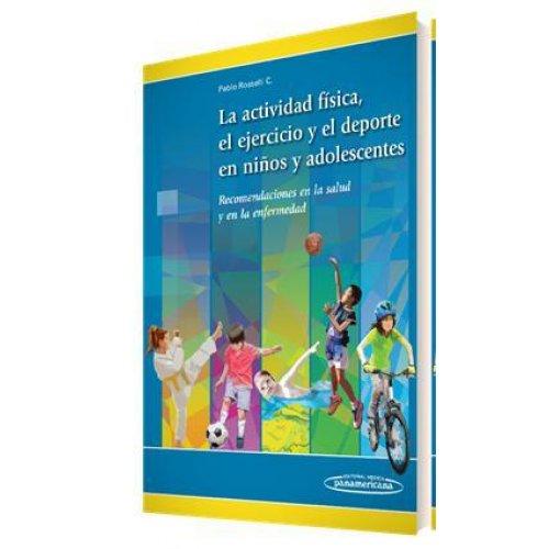 La Actividad Física, el Ejercicio y el Deporte en Niños y Adolescentes Recomendaciones en la salud y en la enfermedad